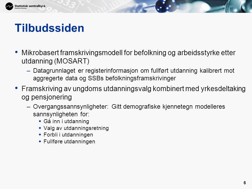 6 Tilbudssiden • Mikrobasert framskrivingsmodell for befolkning og arbeidsstyrke etter utdanning (MOSART) –Datagrunnlaget er registerinformasjon om fu