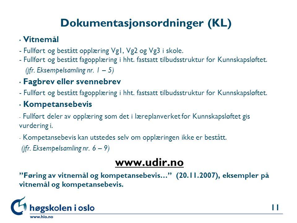 Høgskolen i Oslo Dokumentasjonsordninger (KL) • Vitnemål - Fullført og bestått opplæring Vg1, Vg2 og Vg3 i skole. - Fullført og bestått fagopplæring i