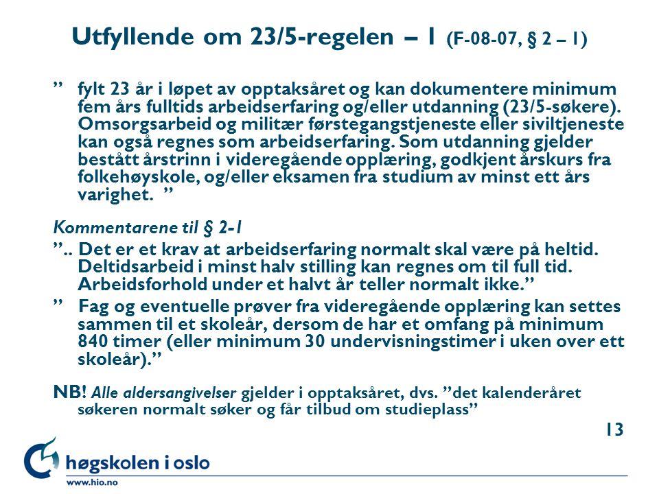 """Utfyllende om 23/5-regelen – 1 (F-08-07, § 2 – 1) """"fylt 23 år i løpet av opptaksåret og kan dokumentere minimum fem års fulltids arbeidserfaring og/el"""