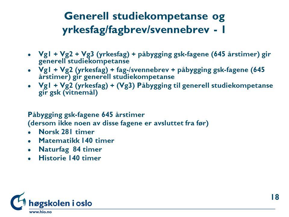 Generell studiekompetanse og yrkesfag/fagbrev/svennebrev - 1 l Vg1 + Vg2 + Vg3 (yrkesfag) + påbygging gsk-fagene (645 årstimer) gir generell studiekom