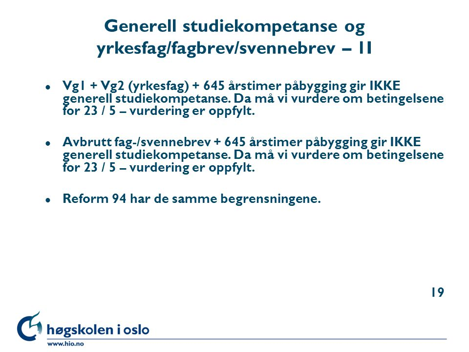Generell studiekompetanse og yrkesfag/fagbrev/svennebrev – 1I l Vg1 + Vg2 (yrkesfag) + 645 årstimer påbygging gir IKKE generell studiekompetanse. Da m