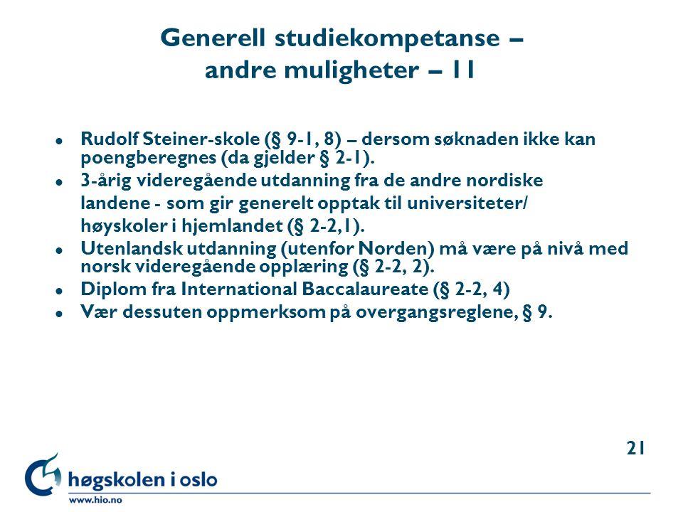 Generell studiekompetanse – andre muligheter – 11 l Rudolf Steiner-skole (§ 9-1, 8) – dersom søknaden ikke kan poengberegnes (da gjelder § 2-1). l 3-å