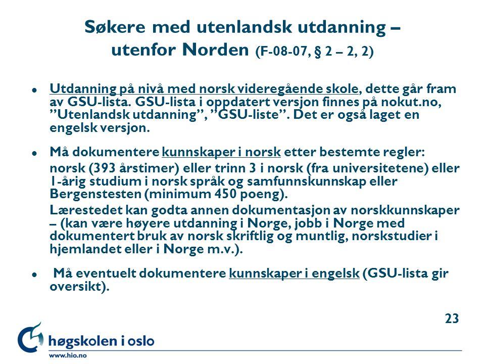 Søkere med utenlandsk utdanning – utenfor Norden (F-08-07, § 2 – 2, 2) l Utdanning på nivå med norsk videregående skole, dette går fram av GSU-lista.