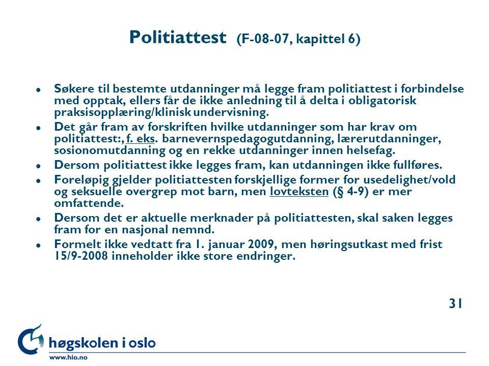 Politiattest (F-08-07, kapittel 6) l Søkere til bestemte utdanninger må legge fram politiattest i forbindelse med opptak, ellers får de ikke anledning