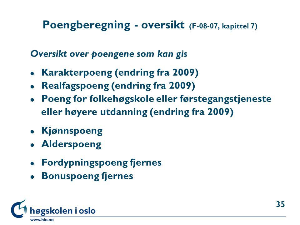 Poengberegning - oversikt (F-08-07, kapittel 7) Oversikt over poengene som kan gis l Karakterpoeng (endring fra 2009) l Realfagspoeng (endring fra 200