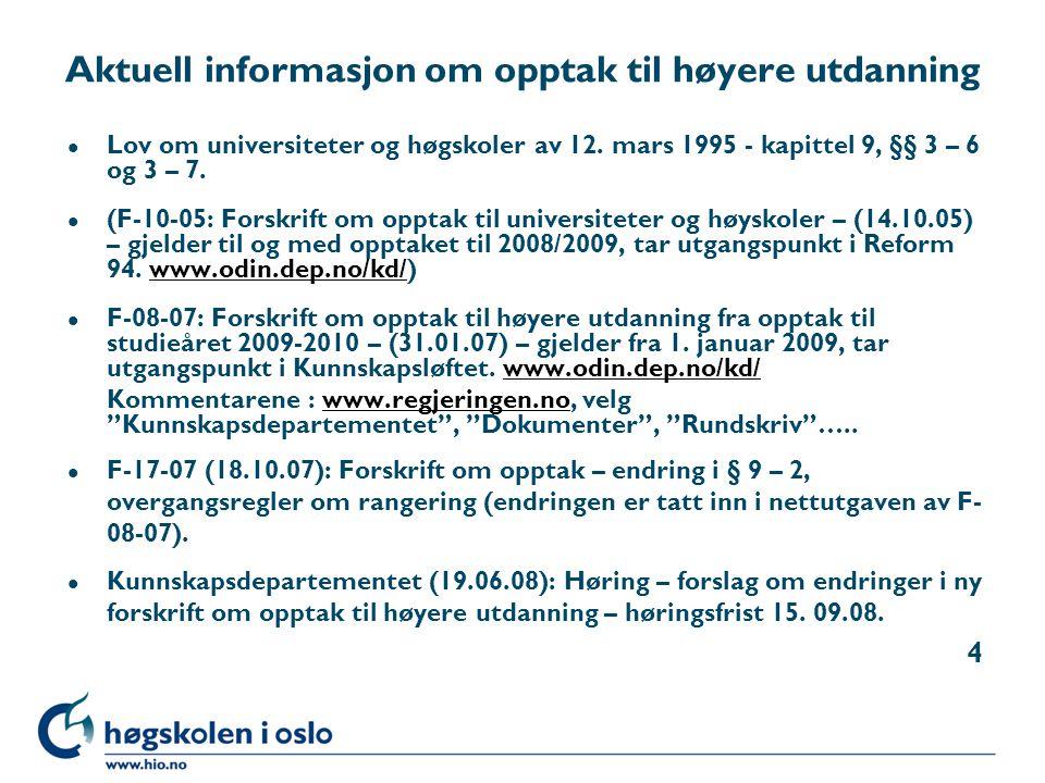 Aktuell informasjon om opptak til høyere utdanning l Lov om universiteter og høgskoler av 12. mars 1995 - kapittel 9, §§ 3 – 6 og 3 – 7. l (F-10-05: F