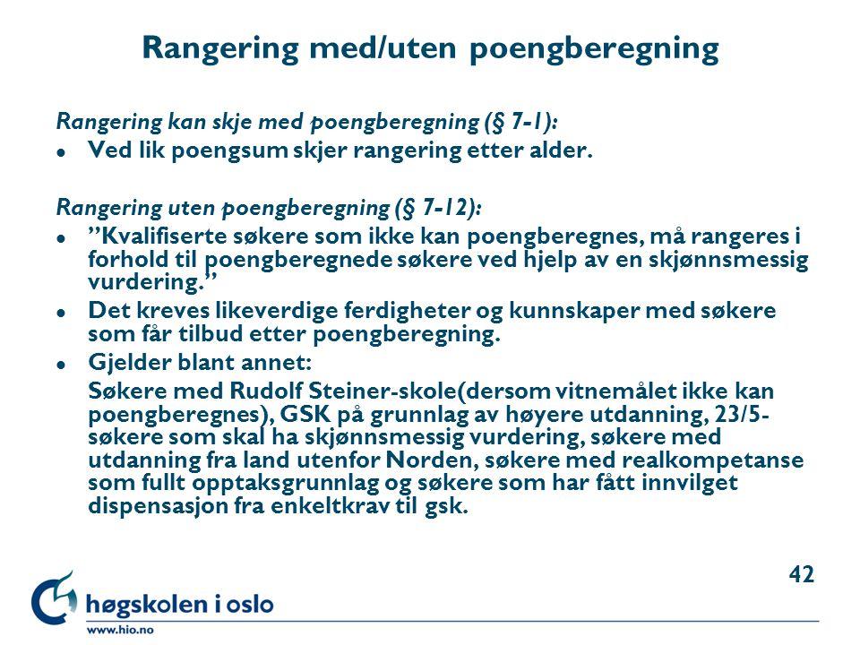 Rangering med/uten poengberegning Rangering kan skje med poengberegning (§ 7-1): l Ved lik poengsum skjer rangering etter alder. Rangering uten poengb