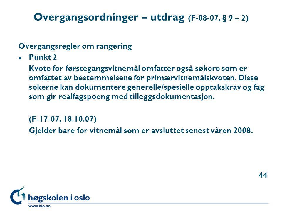 Overgangsordninger – utdrag (F-08-07, § 9 – 2) Overgangsregler om rangering l Punkt 2 Kvote for førstegangsvitnemål omfatter også søkere som er omfatt