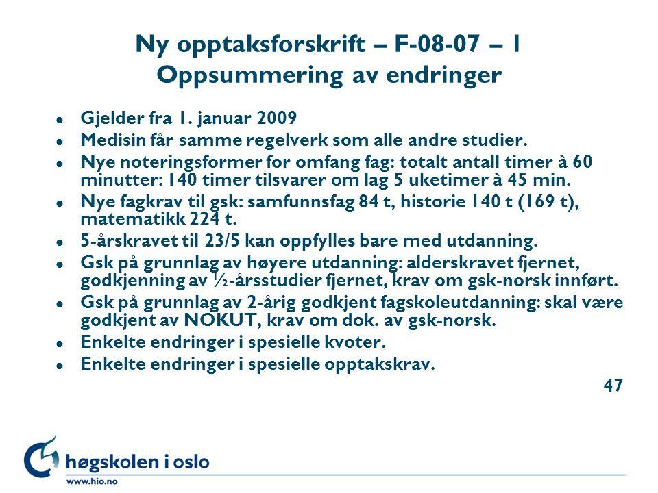 Ny opptaksforskrift – F-08-07 – 1 Oppsummering av endringer l Gjelder fra 1. januar 2009 l Medisin får samme regelverk som alle andre studier. l Nye n