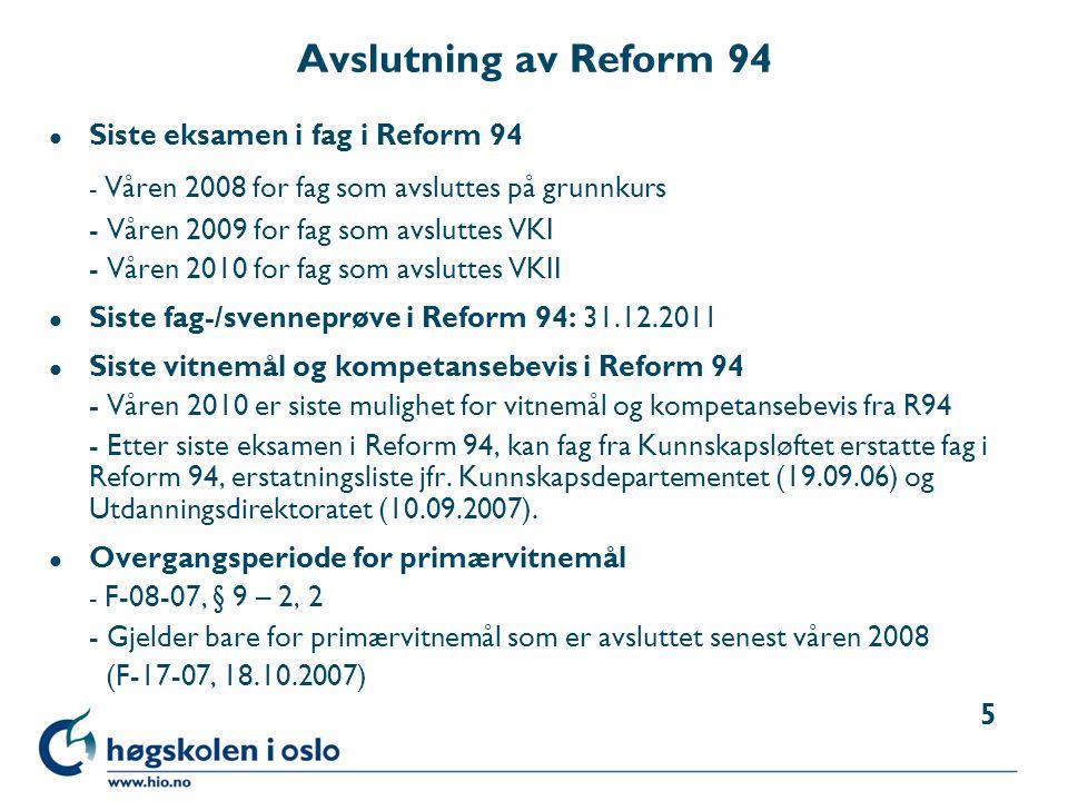 Avslutning av Reform 94 l Siste eksamen i fag i Reform 94 - Våren 2008 for fag som avsluttes på grunnkurs - Våren 2009 for fag som avsluttes VKI - Vår