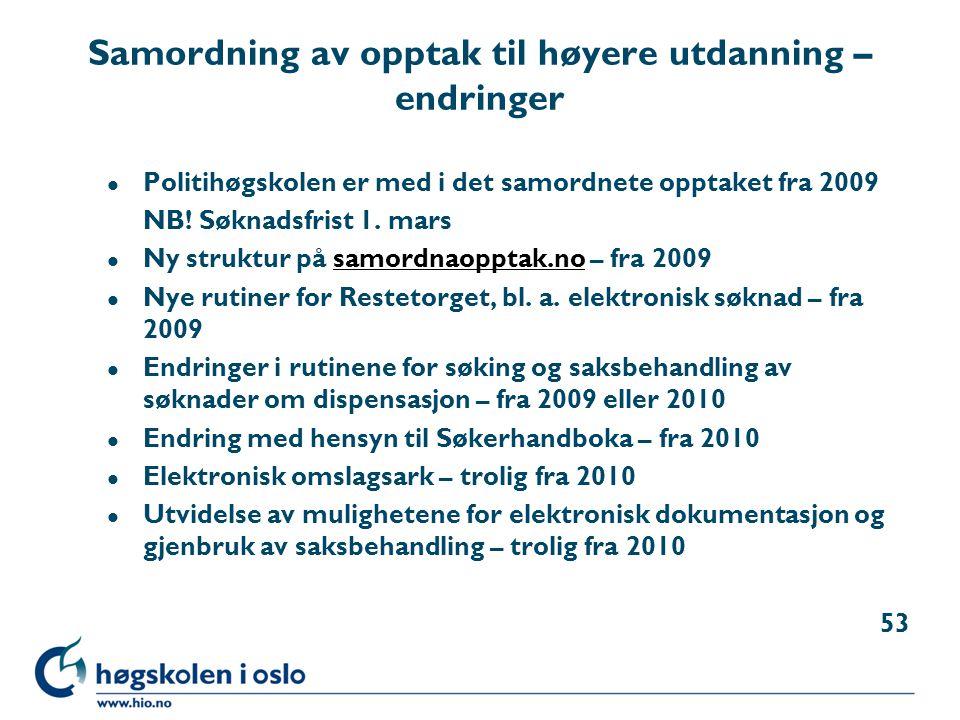 Samordning av opptak til høyere utdanning – endringer l Politihøgskolen er med i det samordnete opptaket fra 2009 NB! Søknadsfrist 1. mars l Ny strukt