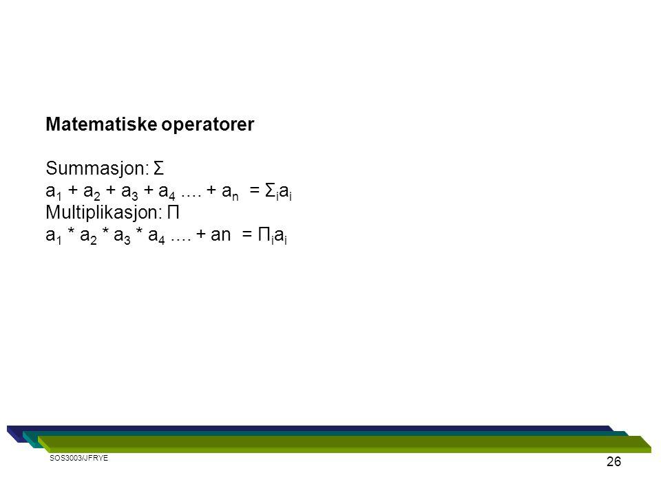 26 Matematiske operatorer Summasjon: Σ a 1 + a 2 + a 3 + a 4....