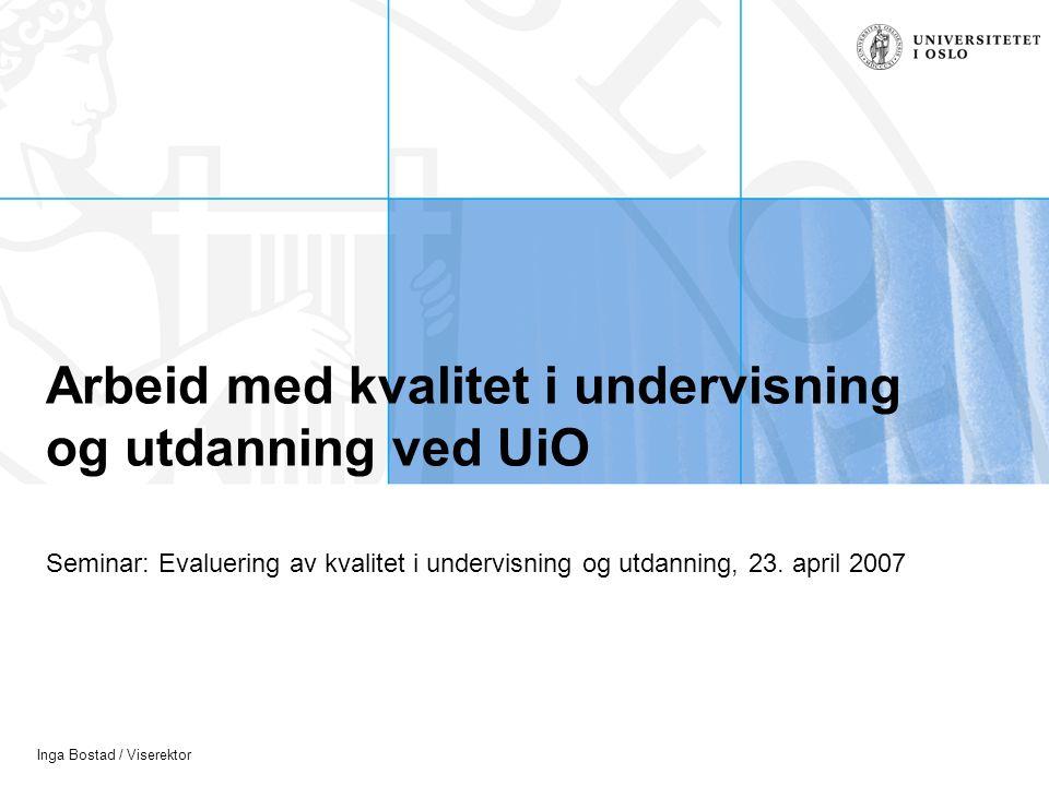 Inga Bostad / Viserektor Arbeid med kvalitet i undervisning og utdanning ved UiO Seminar: Evaluering av kvalitet i undervisning og utdanning, 23.