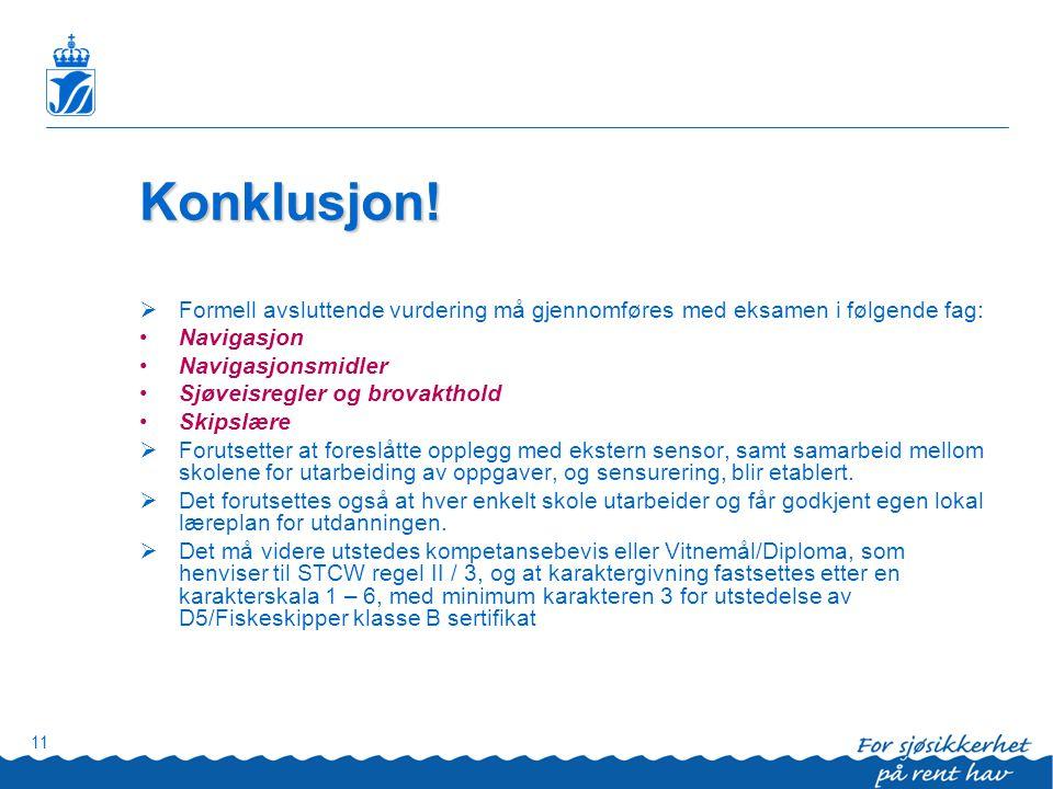 11 Konklusjon!  Formell avsluttende vurdering må gjennomføres med eksamen i følgende fag: •Navigasjon •Navigasjonsmidler •Sjøveisregler og brovakthol