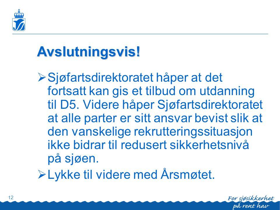 12 Avslutningsvis!  Sjøfartsdirektoratet håper at det fortsatt kan gis et tilbud om utdanning til D5. Videre håper Sjøfartsdirektoratet at alle parte