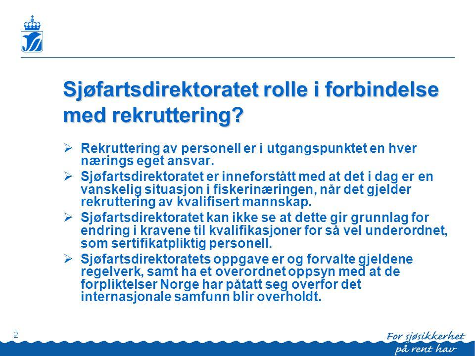 2 Sjøfartsdirektoratet rolle i forbindelse med rekruttering?  Rekruttering av personell er i utgangspunktet en hver nærings eget ansvar.  Sjøfartsdi