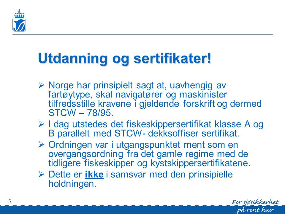 5 Utdanning og sertifikater!  Norge har prinsipielt sagt at, uavhengig av fartøytype, skal navigatører og maskinister tilfredsstille kravene i gjelde