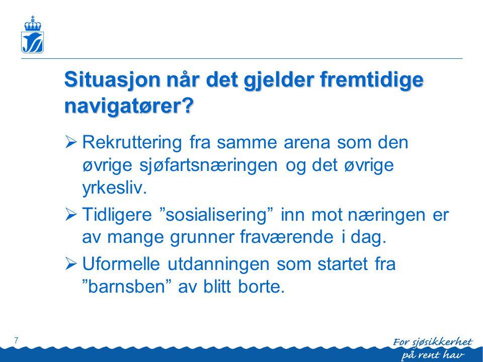 7 Situasjon når det gjelder fremtidige navigatører?  Rekruttering fra samme arena som den øvrige sjøfartsnæringen og det øvrige yrkesliv.  Tidligere
