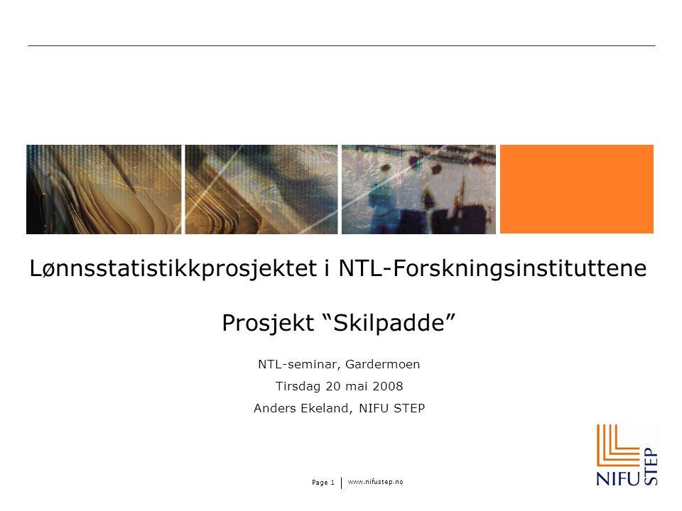 """www.nifustep.no Page 1 Lønnsstatistikkprosjektet i NTL-Forskningsinstituttene Prosjekt """"Skilpadde"""" NTL-seminar, Gardermoen Tirsdag 20 mai 2008 Anders"""