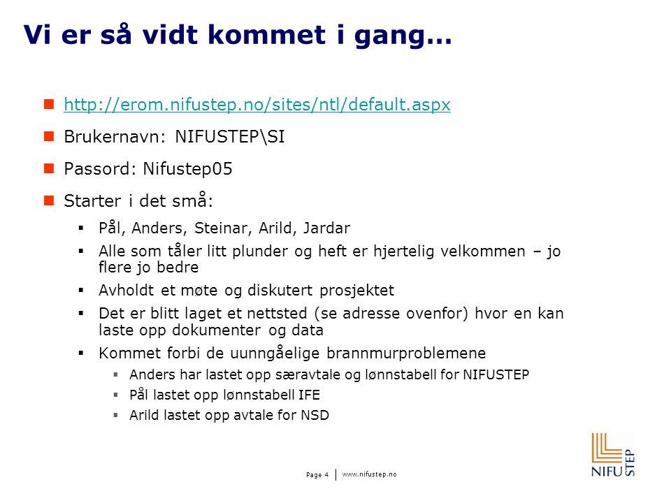 www.nifustep.no Page 4 Vi er så vidt kommet i gang…  http://erom.nifustep.no/sites/ntl/default.aspx http://erom.nifustep.no/sites/ntl/default.aspx 