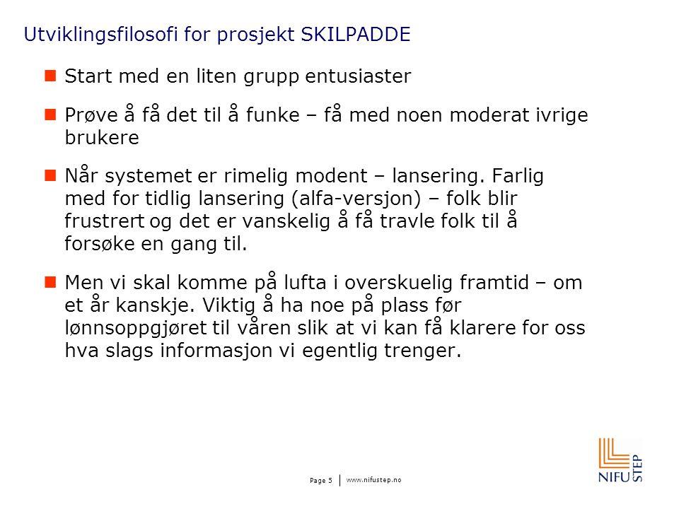 www.nifustep.no Page 5 Utviklingsfilosofi for prosjekt SKILPADDE  Start med en liten grupp entusiaster  Prøve å få det til å funke – få med noen mod