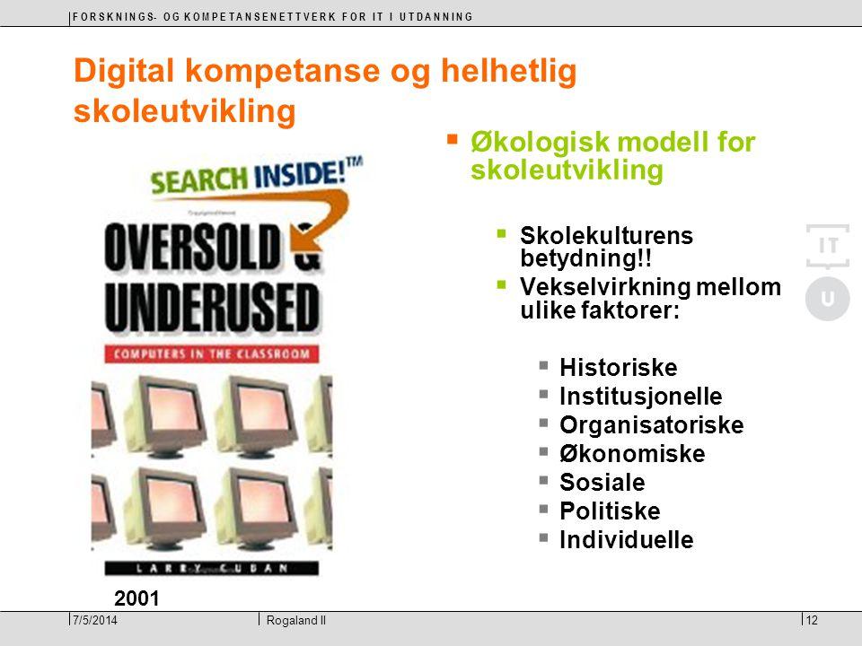 F O R S K N I N G S- O G K O M P E T A N S E N E T T V E R K F O R I T I U T D A N N I N G 12Rogaland II7/5/2014 Digital kompetanse og helhetlig skoleutvikling  Økologisk modell for skoleutvikling  Skolekulturens betydning!.