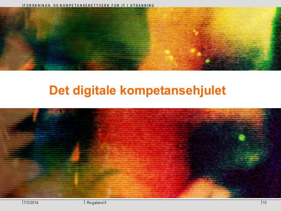 F O R S K N I N G S- O G K O M P E T A N S E N E T T V E R K F O R I T I U T D A N N I N G 15Rogaland II7/5/2014 Det digitale kompetansehjulet