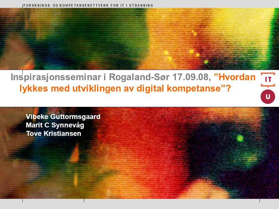 """F O R S K N I N G S- O G K O M P E T A N S E N E T T V E R K F O R I T I U T D A N N I N G Inspirasjonsseminar i Rogaland-Sør 17.09.08, """"Hvordan lykke"""