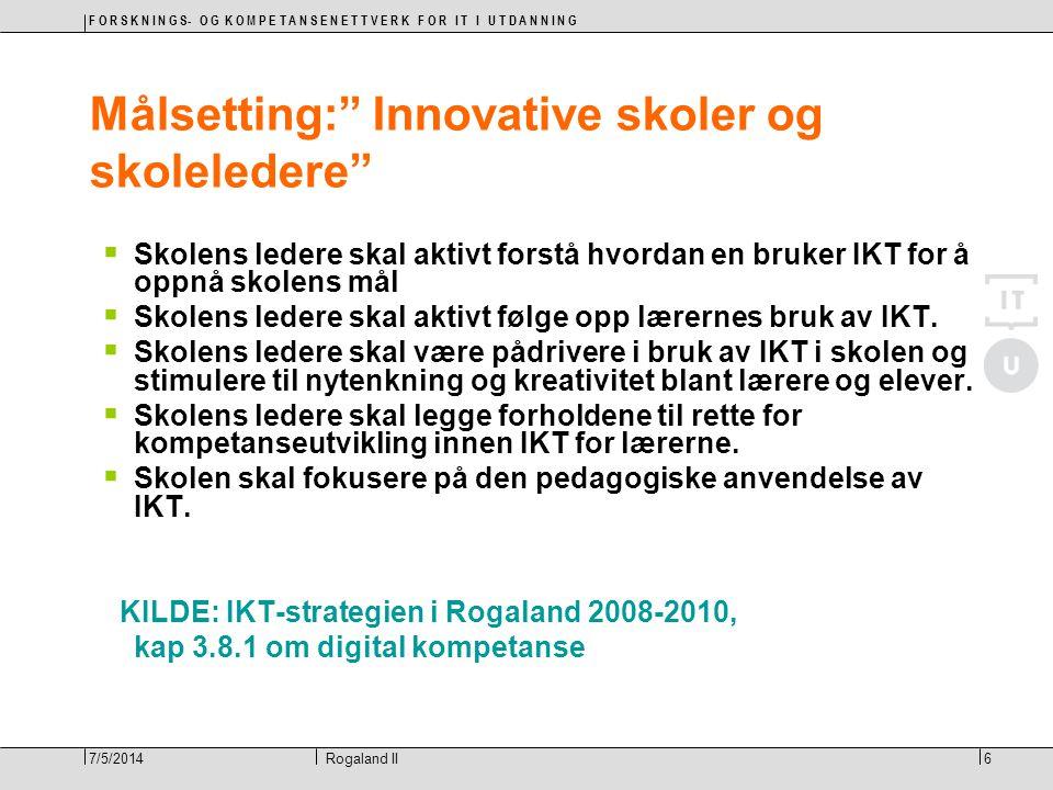 """F O R S K N I N G S- O G K O M P E T A N S E N E T T V E R K F O R I T I U T D A N N I N G 6Rogaland II7/5/2014 Målsetting:"""" Innovative skoler og skol"""