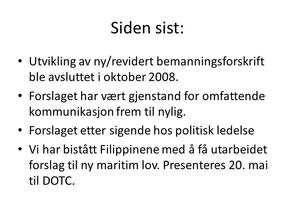 Siden sist: • Utvikling av ny/revidert bemanningsforskrift ble avsluttet i oktober 2008.