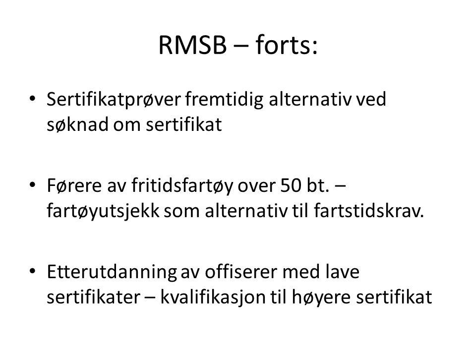 RMSB – forts: • Sertifikatprøver fremtidig alternativ ved søknad om sertifikat • Førere av fritidsfartøy over 50 bt.