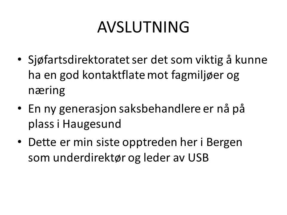 AVSLUTNING • Sjøfartsdirektoratet ser det som viktig å kunne ha en god kontaktflate mot fagmiljøer og næring • En ny generasjon saksbehandlere er nå på plass i Haugesund • Dette er min siste opptreden her i Bergen som underdirektør og leder av USB