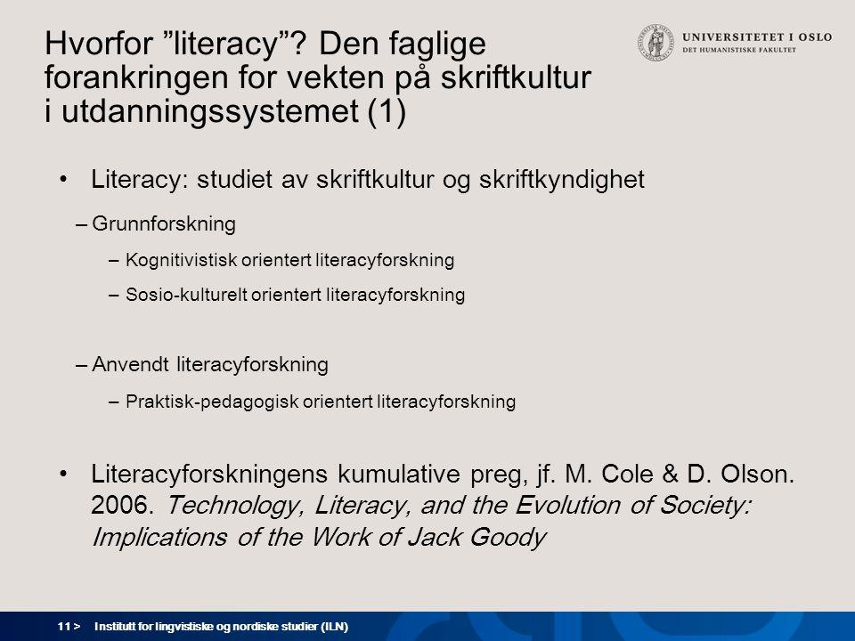 """11 > Hvorfor """"literacy""""? Den faglige forankringen for vekten på skriftkultur i utdanningssystemet (1) •Literacy: studiet av skriftkultur og skriftkynd"""