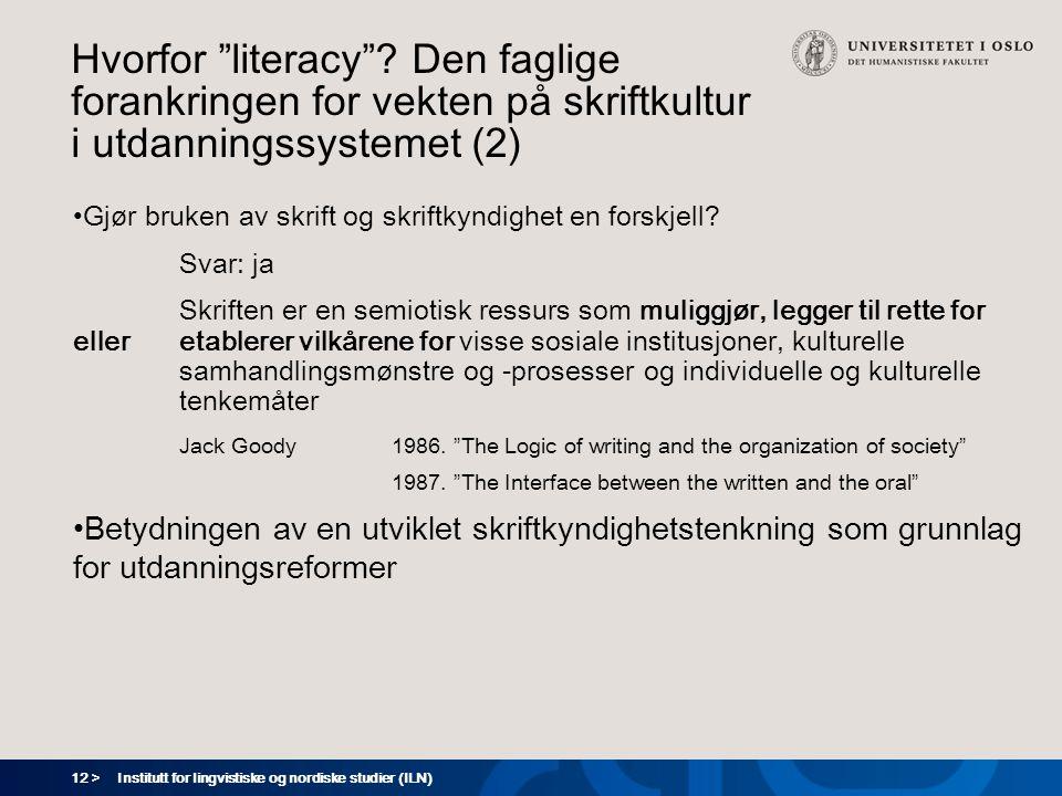"""12 > Hvorfor """"literacy""""? Den faglige forankringen for vekten på skriftkultur i utdanningssystemet (2) •Gjør bruken av skrift og skriftkyndighet en for"""