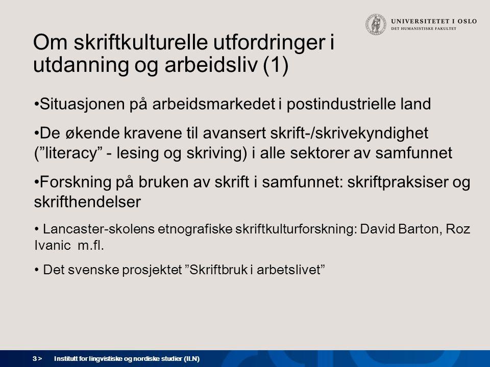 3 > Institutt for lingvistiske og nordiske studier (ILN) Om skriftkulturelle utfordringer i utdanning og arbeidsliv (1) •Situasjonen på arbeidsmarkede