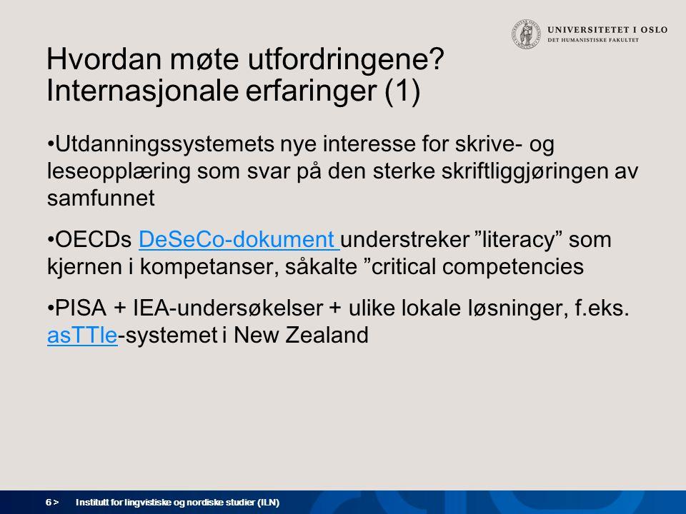 6 > Institutt for lingvistiske og nordiske studier (ILN) Hvordan møte utfordringene? Internasjonale erfaringer (1) •Utdanningssystemets nye interesse