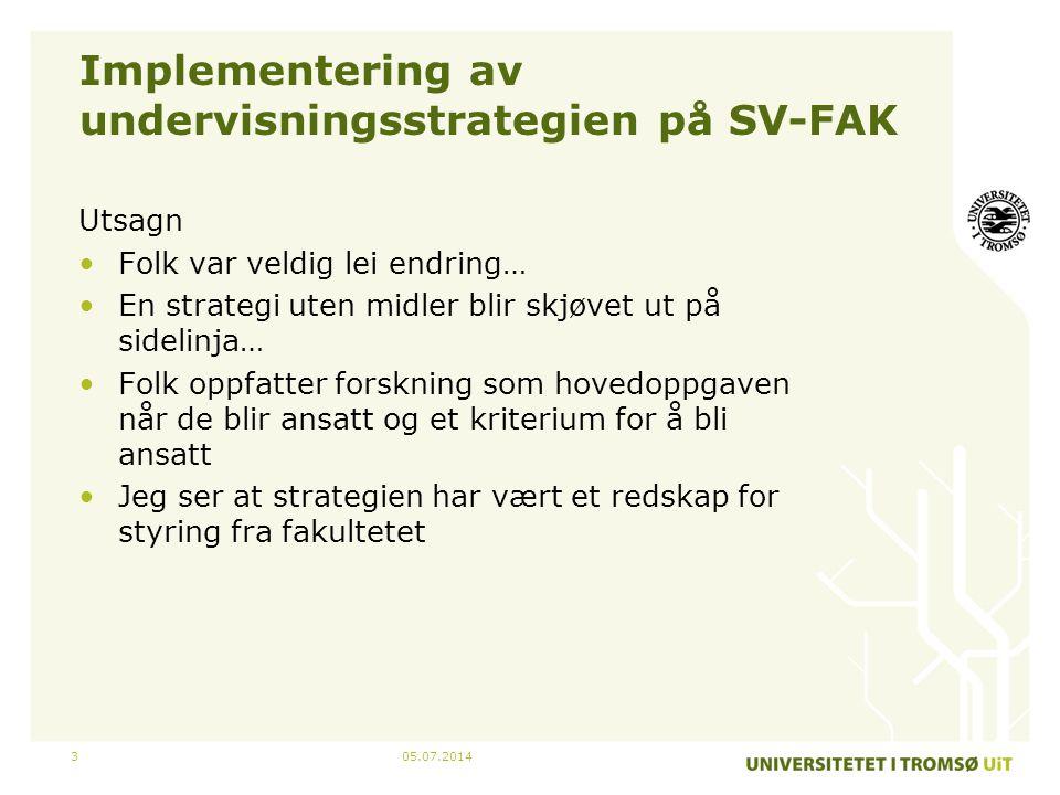 05.07.20143 Implementering av undervisningsstrategien på SV-FAK Utsagn •Folk var veldig lei endring… •En strategi uten midler blir skjøvet ut på sidel