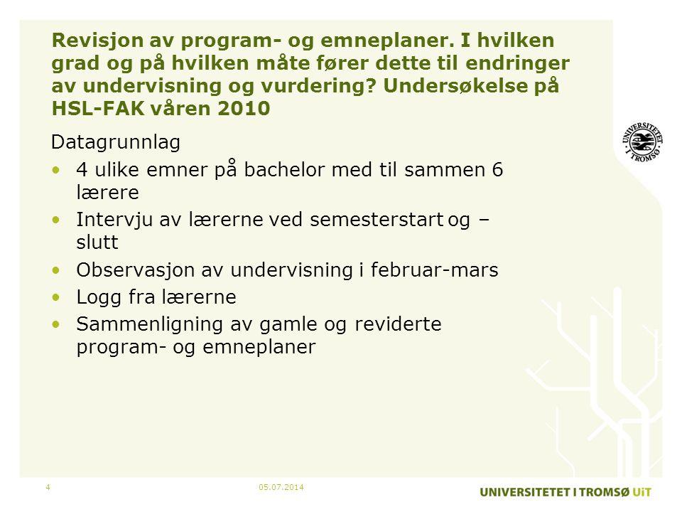 05.07.20144 Revisjon av program- og emneplaner. I hvilken grad og på hvilken måte fører dette til endringer av undervisning og vurdering? Undersøkelse