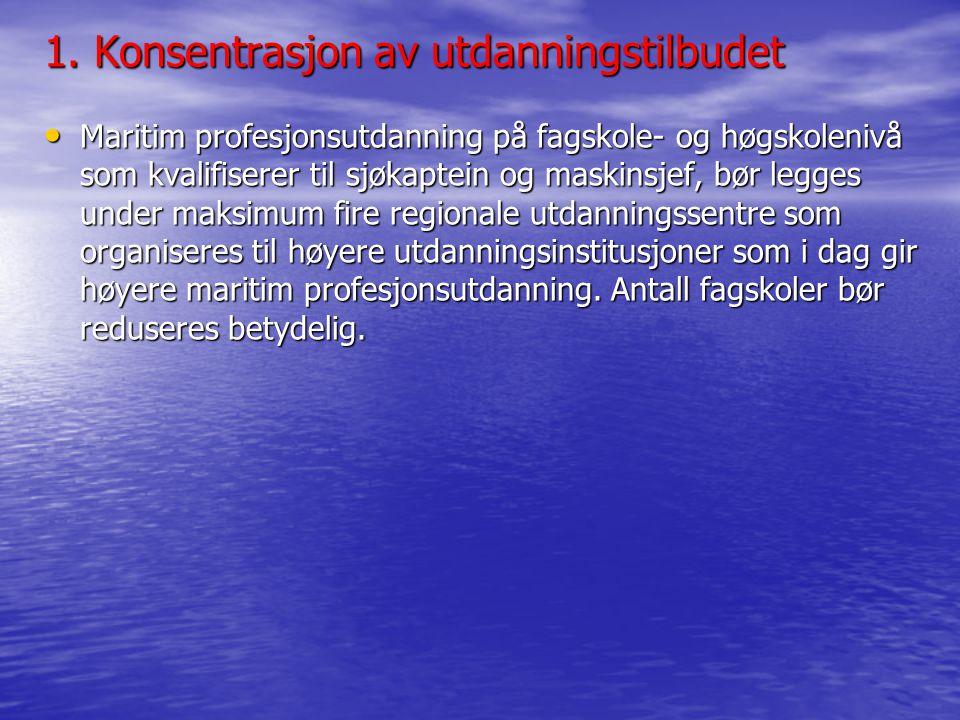 1. Konsentrasjon av utdanningstilbudet • Maritim profesjonsutdanning på fagskole- og høgskolenivå som kvalifiserer til sjøkaptein og maskinsjef, bør l