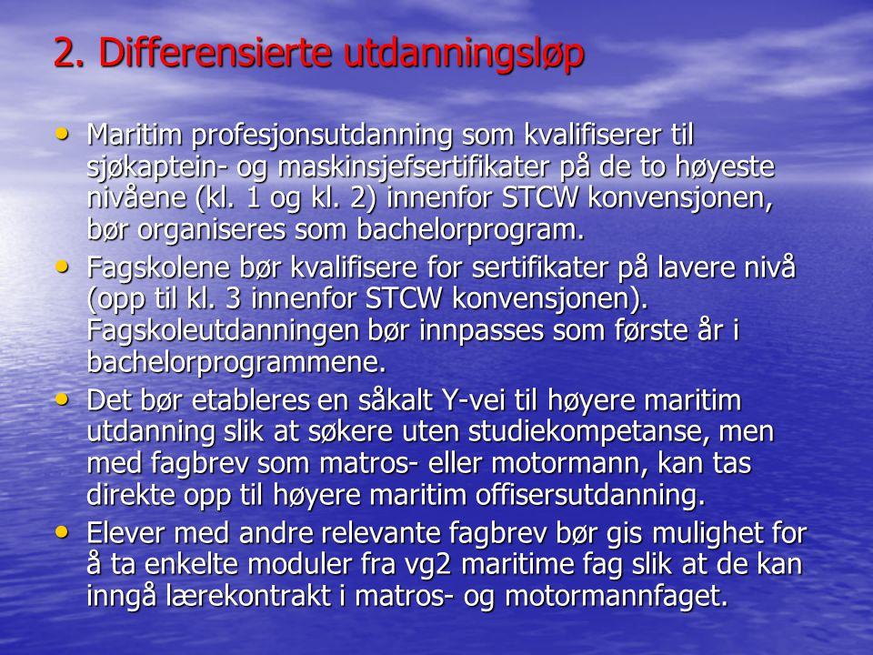 2. Differensierte utdanningsløp • Maritim profesjonsutdanning som kvalifiserer til sjøkaptein- og maskinsjefsertifikater på de to høyeste nivåene (kl.