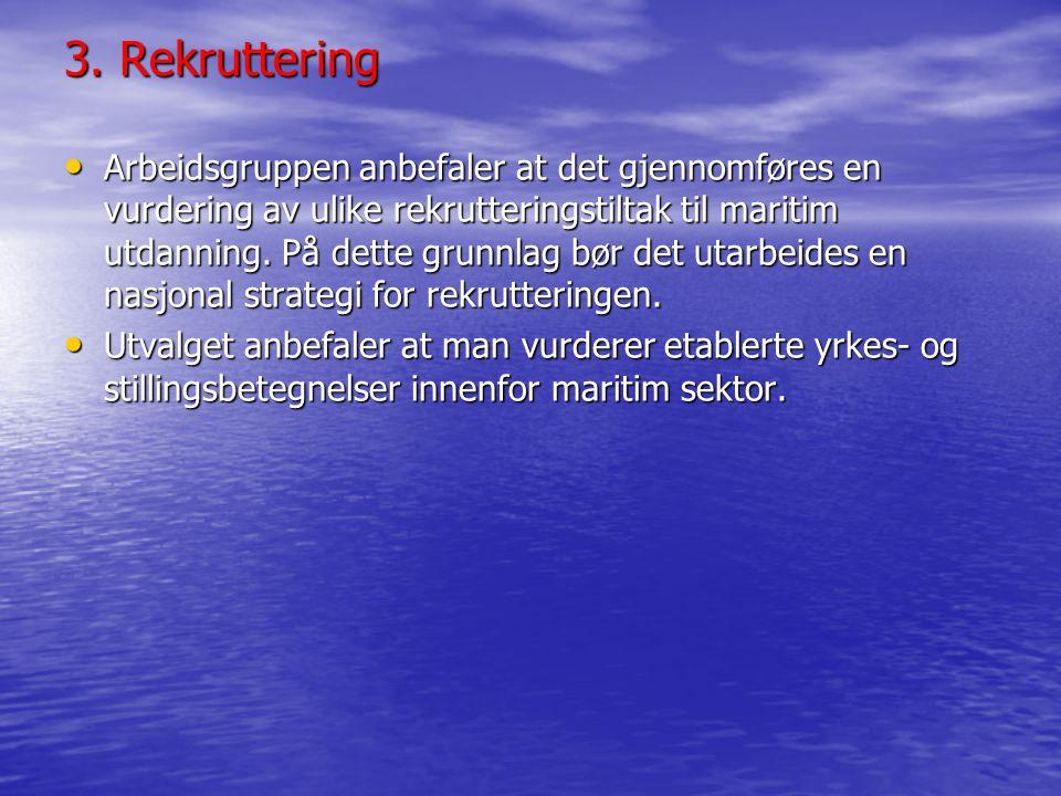 3. Rekruttering • Arbeidsgruppen anbefaler at det gjennomføres en vurdering av ulike rekrutteringstiltak til maritim utdanning. På dette grunnlag bør