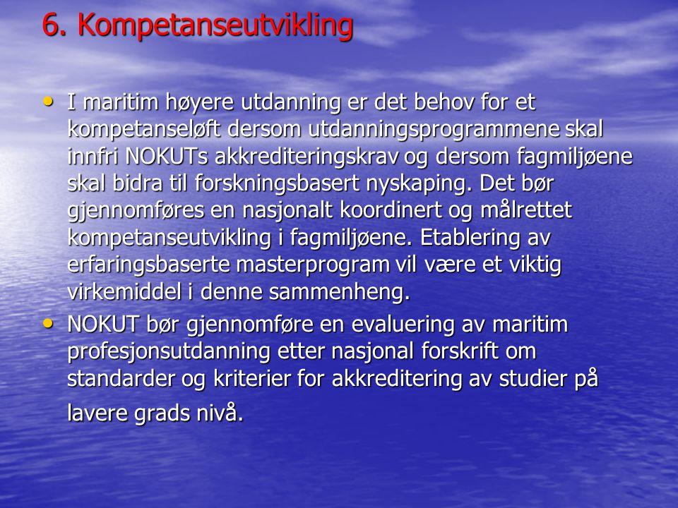 6. Kompetanseutvikling • I maritim høyere utdanning er det behov for et kompetanseløft dersom utdanningsprogrammene skal innfri NOKUTs akkrediteringsk