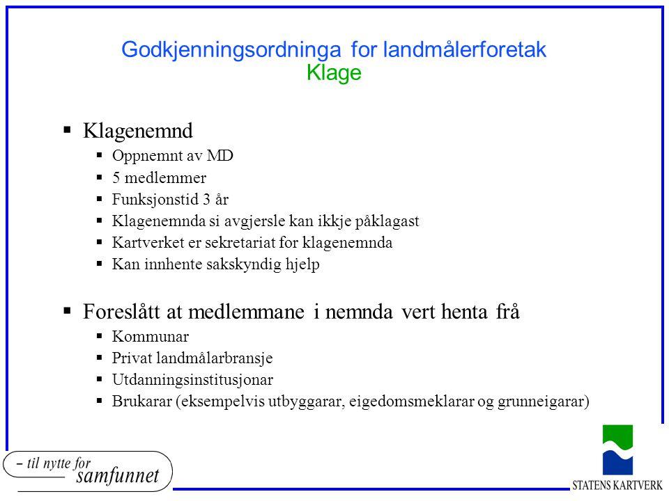 Godkjenningsordninga for landmålerforetak Klage  Klagenemnd  Oppnemnt av MD  5 medlemmer  Funksjonstid 3 år  Klagenemnda si avgjersle kan ikkje p