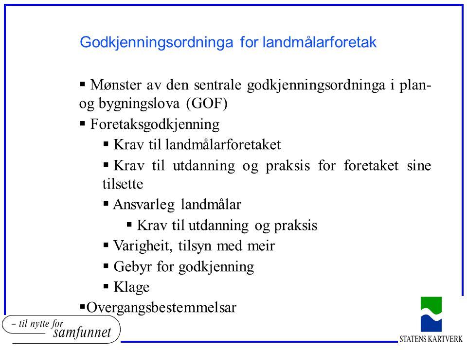 Godkjenningsordninga for landmålarforetak  Mønster av den sentrale godkjenningsordninga i plan- og bygningslova (GOF)  Foretaksgodkjenning  Krav ti