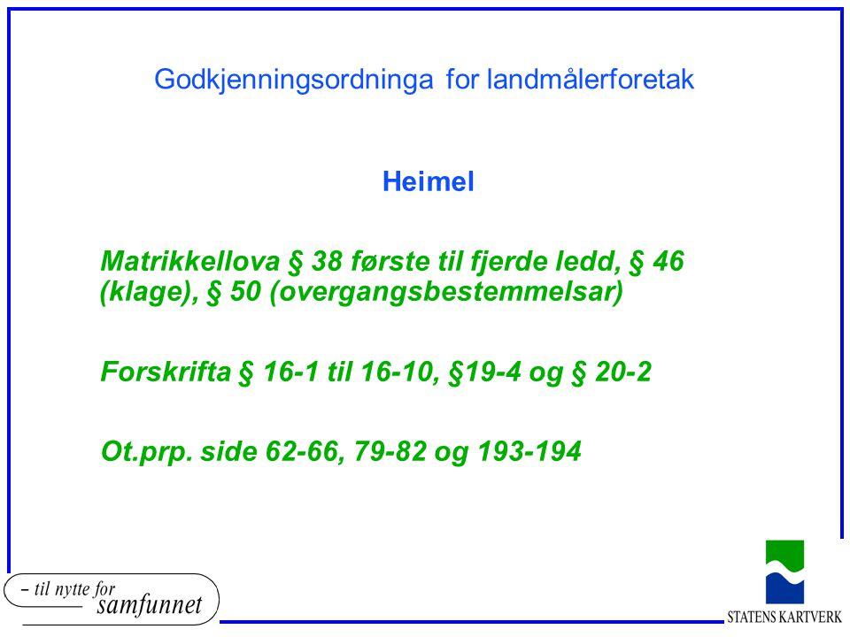 Heimel Matrikkellova § 38 første til fjerde ledd, § 46 (klage), § 50 (overgangsbestemmelsar) Forskrifta § 16-1 til 16-10, §19-4 og § 20-2 Ot.prp. side