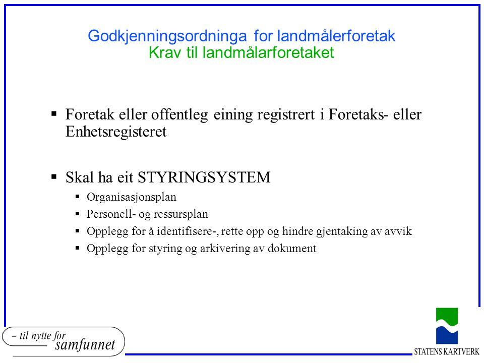 Godkjenningsordninga for landmålerforetak Krav til landmålarforetaket  Foretak eller offentleg eining registrert i Foretaks- eller Enhetsregisteret 