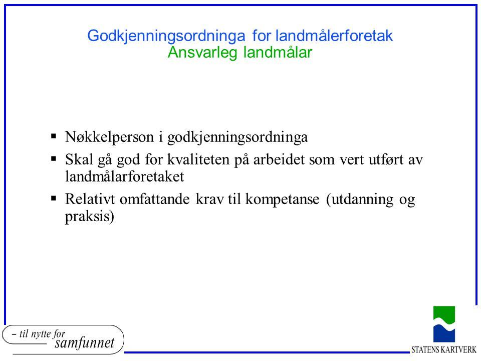 Godkjenningsordninga for landmålerforetak Ansvarleg landmålar  Nøkkelperson i godkjenningsordninga  Skal gå god for kvaliteten på arbeidet som vert