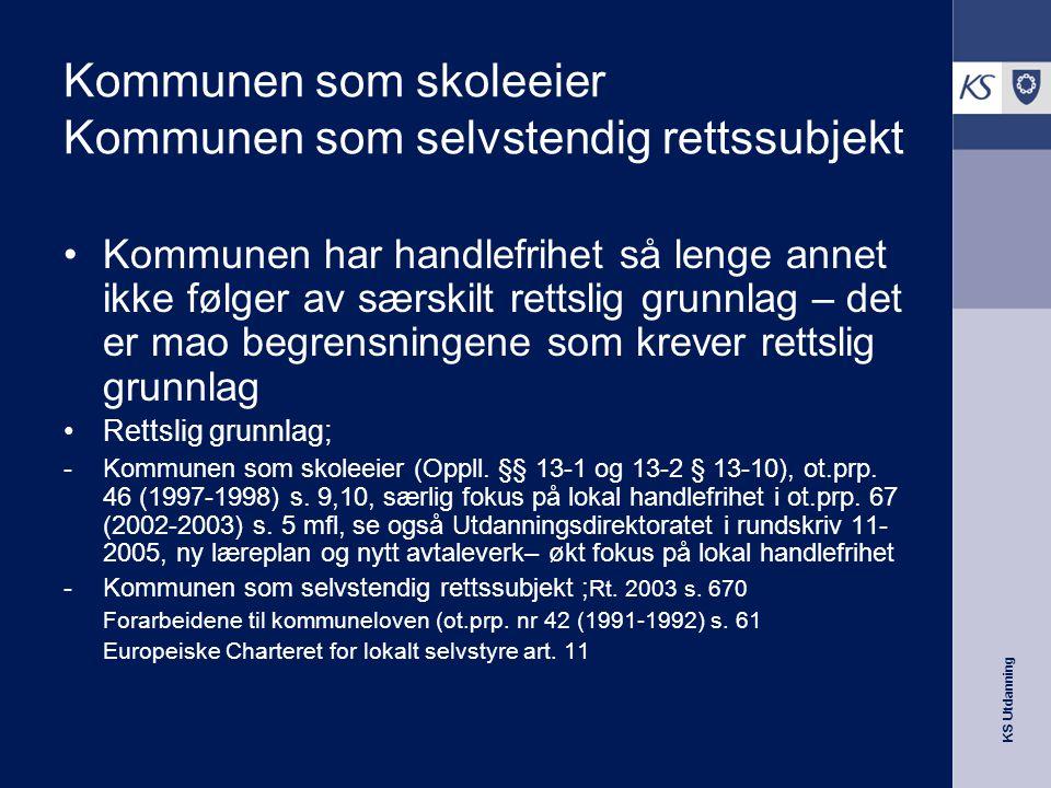 KS Utdanning Kommunen som skoleeier Kommunen som selvstendig rettssubjekt •Kommunen har handlefrihet så lenge annet ikke følger av særskilt rettslig g