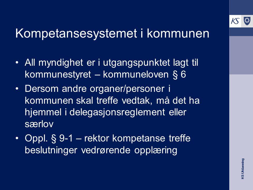 KS Utdanning Kompetansesystemet i kommunen •All myndighet er i utgangspunktet lagt til kommunestyret – kommuneloven § 6 •Dersom andre organer/personer