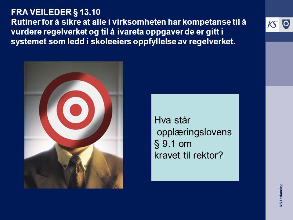 KS Utdanning FRA VEILEDER § 13.10 Rutiner for å sikre at alle i virksomheten har kompetanse til å vurdere regelverket og til å ivareta oppgaver de er